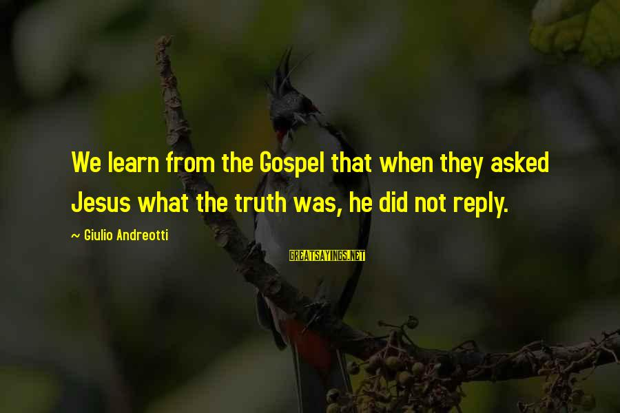 What Did We Learn Sayings By Giulio Andreotti: We learn from the Gospel that when they asked Jesus what the truth was, he