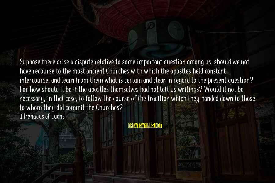 What Did We Learn Sayings By Irenaeus Of Lyons: Suppose there arise a dispute relative to some important question among us, should we not
