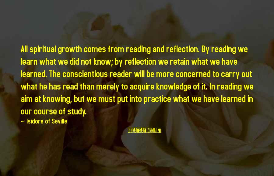 What Did We Learn Sayings By Isidore Of Seville: All spiritual growth comes from reading and reflection. By reading we learn what we did