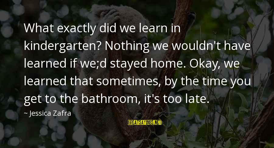 What Did We Learn Sayings By Jessica Zafra: What exactly did we learn in kindergarten? Nothing we wouldn't have learned if we;d stayed