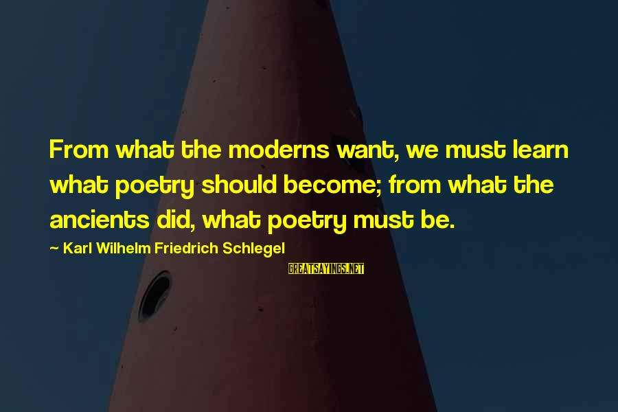 What Did We Learn Sayings By Karl Wilhelm Friedrich Schlegel: From what the moderns want, we must learn what poetry should become; from what the