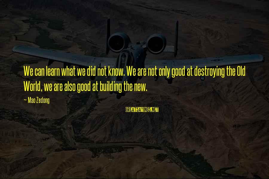 What Did We Learn Sayings By Mao Zedong: We can learn what we did not know. We are not only good at destroying