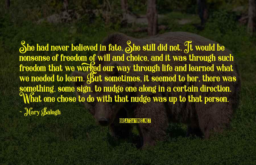 What Did We Learn Sayings By Mary Balogh: She had never believed in fate. She still did not. It would be nonsense of