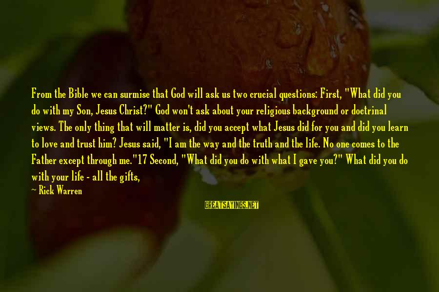 What Did We Learn Sayings By Rick Warren: From the Bible we can surmise that God will ask us two crucial questions: First,