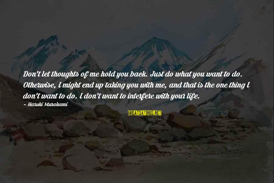 What Do You Want Me To Do Sayings By Haruki Murakami: Don't let thoughts of me hold you back. Just do what you want to do.
