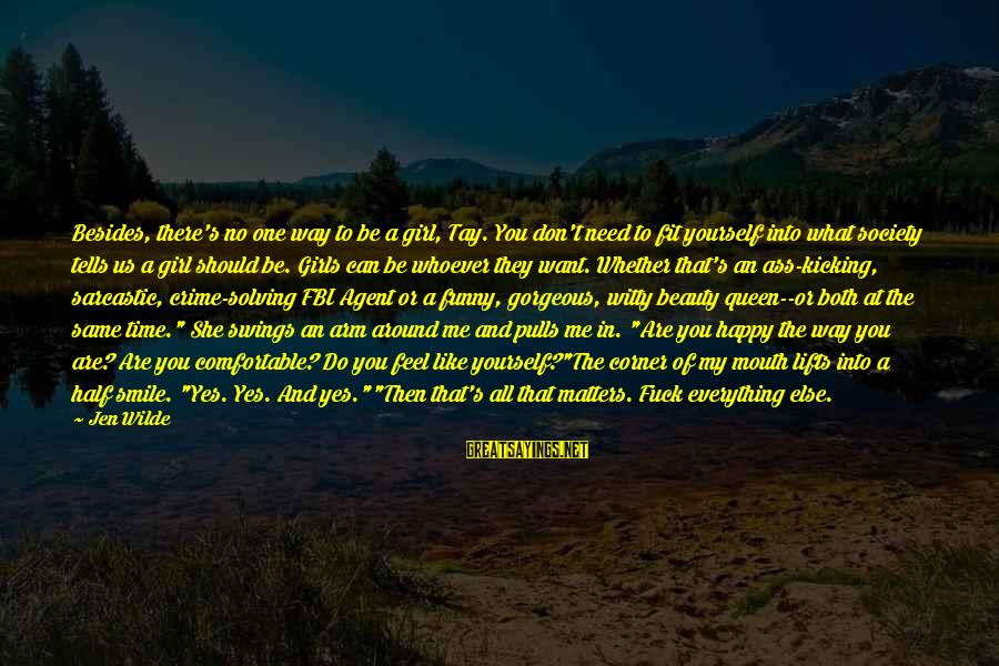 What Do You Want Me To Do Sayings By Jen Wilde: Besides, there's no one way to be a girl, Tay. You don't need to fit