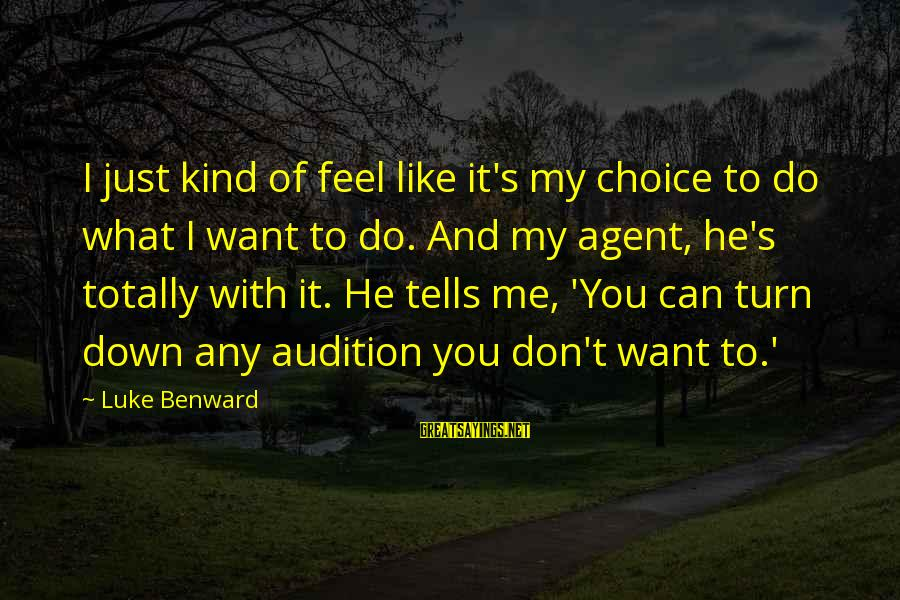 What Do You Want Me To Do Sayings By Luke Benward: I just kind of feel like it's my choice to do what I want to