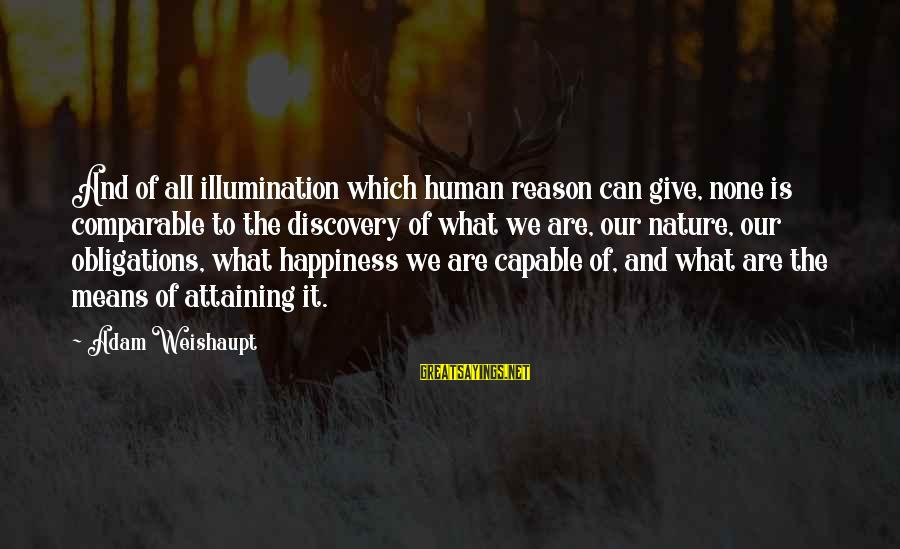 What Happiness Means Sayings By Adam Weishaupt: And of all illumination which human reason can give, none is comparable to the discovery