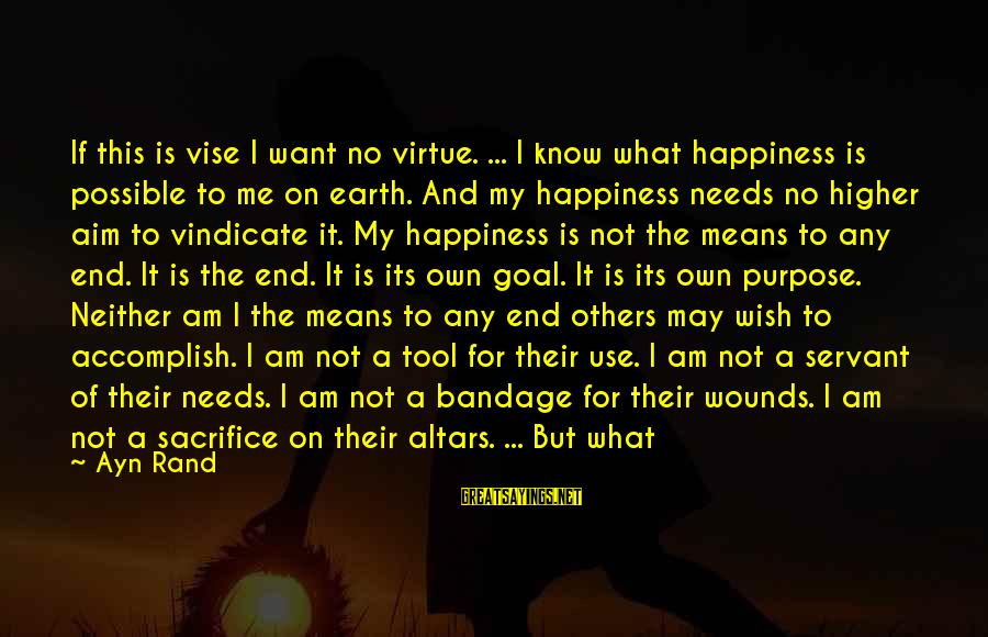 What Happiness Means Sayings By Ayn Rand: If this is vise I want no virtue. ... I know what happiness is possible