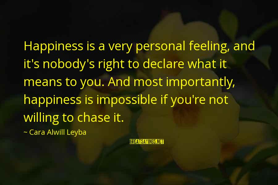 What Happiness Means Sayings By Cara Alwill Leyba: Happiness is a very personal feeling, and it's nobody's right to declare what it means