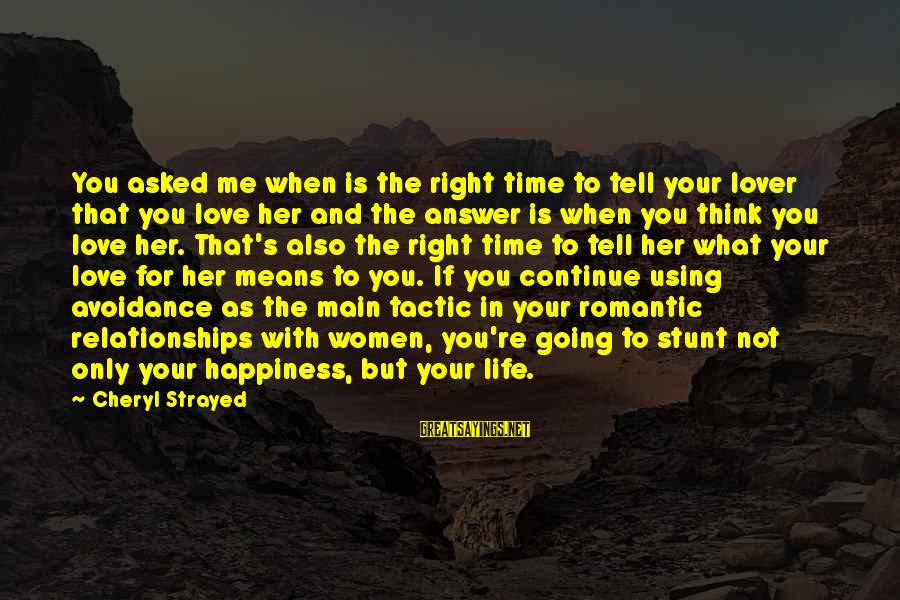 What Happiness Means Sayings By Cheryl Strayed: You asked me when is the right time to tell your lover that you love