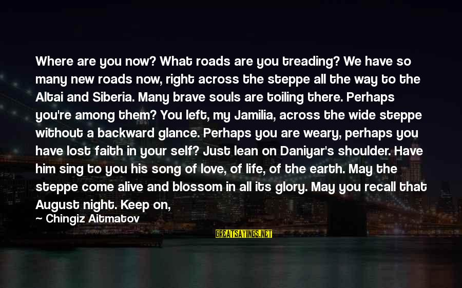 What Happiness Means Sayings By Chingiz Aitmatov: Where are you now? What roads are you treading? We have so many new roads