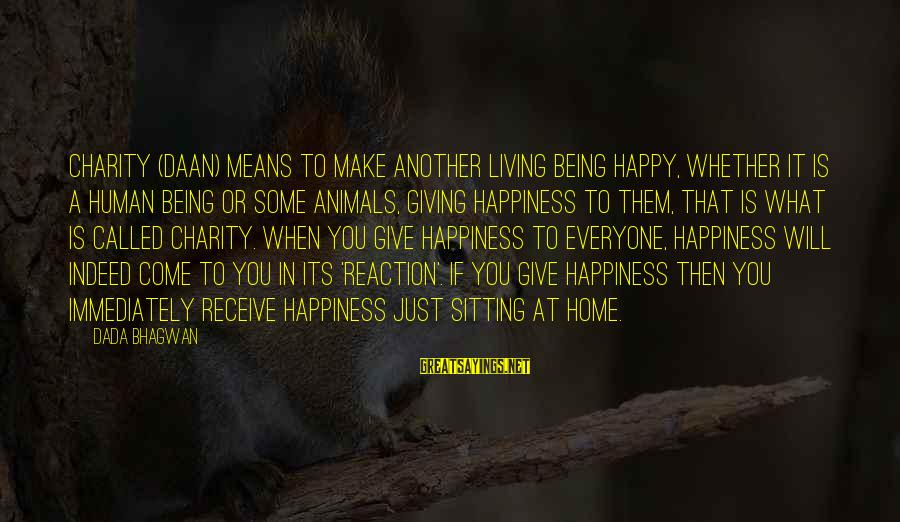 What Happiness Means Sayings By Dada Bhagwan: Charity (Daan) means to make another living being happy, whether it is a human being