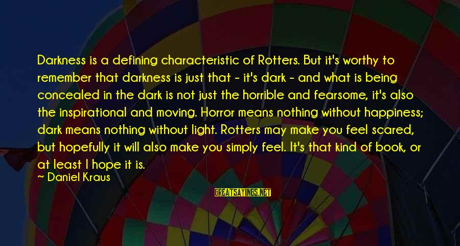 What Happiness Means Sayings By Daniel Kraus: Darkness is a defining characteristic of Rotters. But it's worthy to remember that darkness is