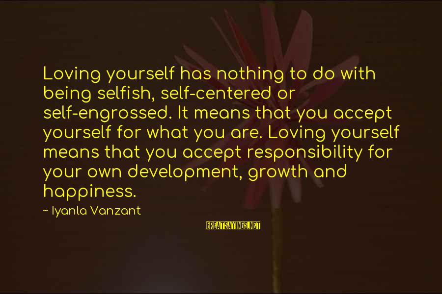 What Happiness Means Sayings By Iyanla Vanzant: Loving yourself has nothing to do with being selfish, self-centered or self-engrossed. It means that