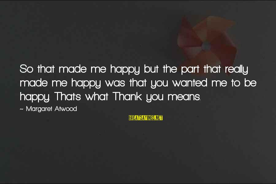 What Happiness Means Sayings By Margaret Atwood: So that made me happy but the part that really made me happy was that