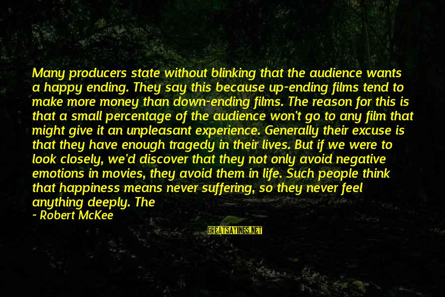 What Happiness Means Sayings By Robert McKee: Many producers state without blinking that the audience wants a happy ending. They say this