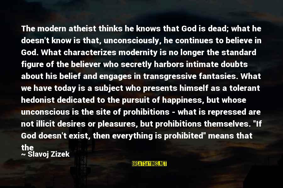 What Happiness Means Sayings By Slavoj Zizek: The modern atheist thinks he knows that God is dead; what he doesn't know is