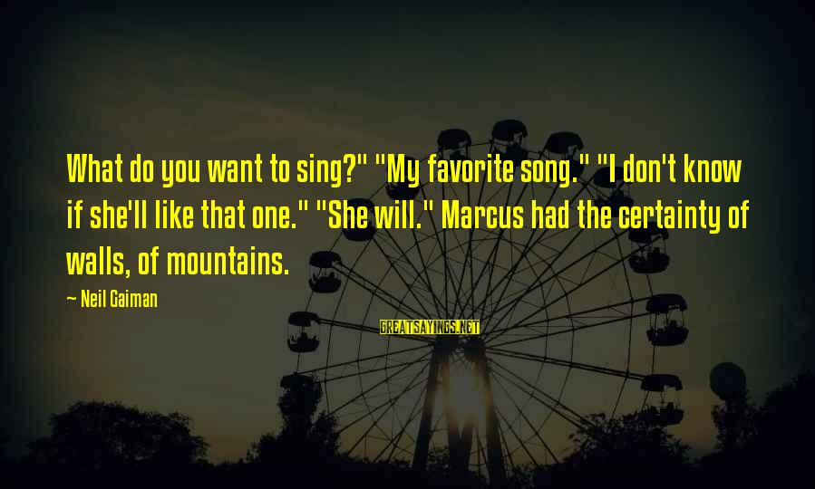 """What If I Like You Sayings By Neil Gaiman: What do you want to sing?"""" """"My favorite song."""" """"I don't know if she'll like"""