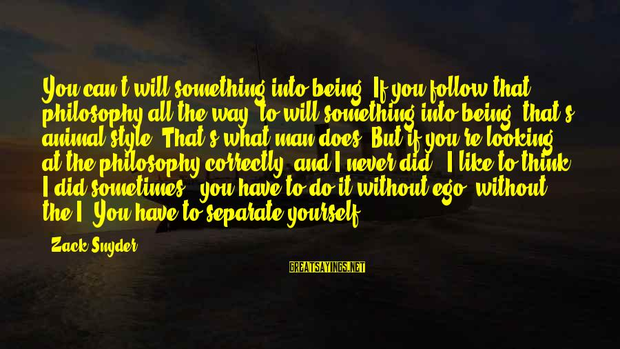 What If I Like You Sayings By Zack Snyder: You can't will something into being. If you follow that philosophy all the way, to