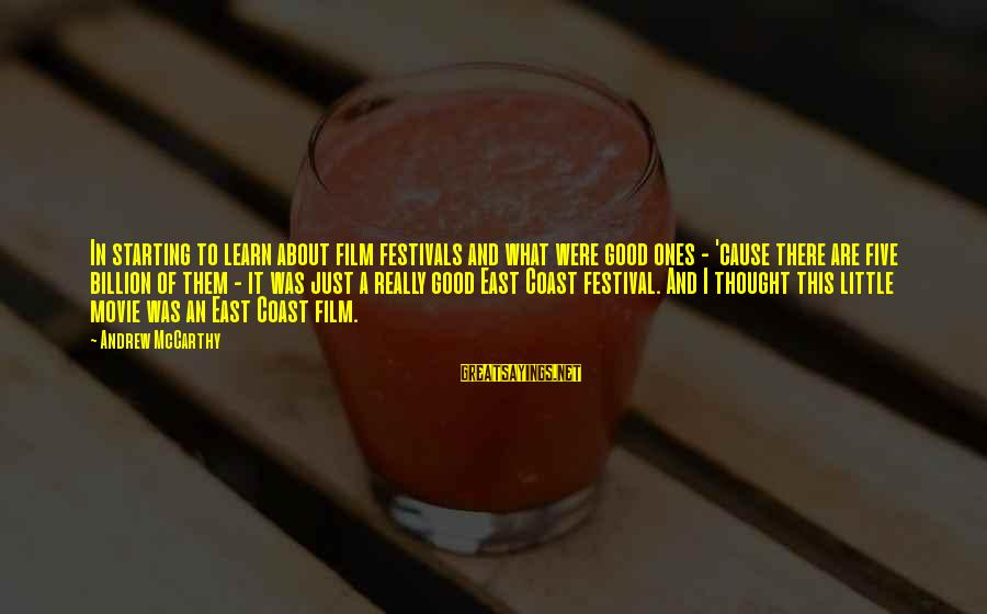 What If Movie Best Sayings By Andrew McCarthy: In starting to learn about film festivals and what were good ones - 'cause there