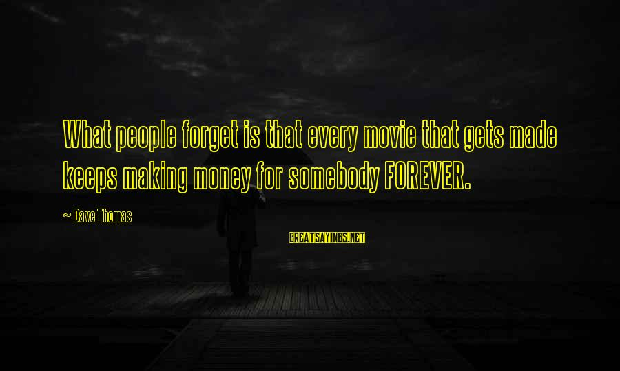 What If Movie Best Sayings By Dave Thomas: What people forget is that every movie that gets made keeps making money for somebody