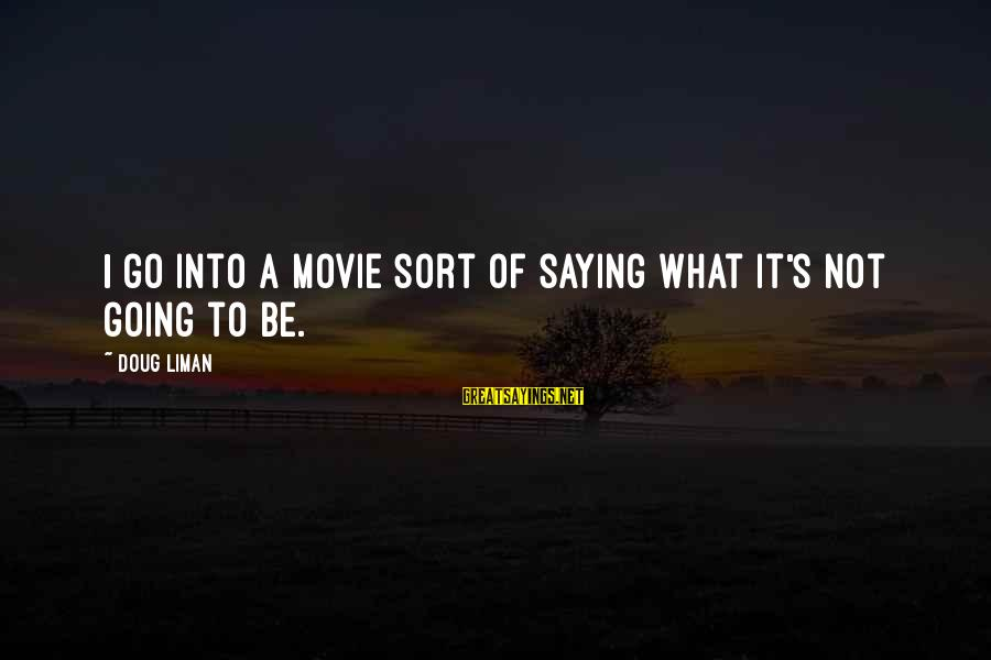 What If Movie Best Sayings By Doug Liman: I go into a movie sort of saying what it's not going to be.