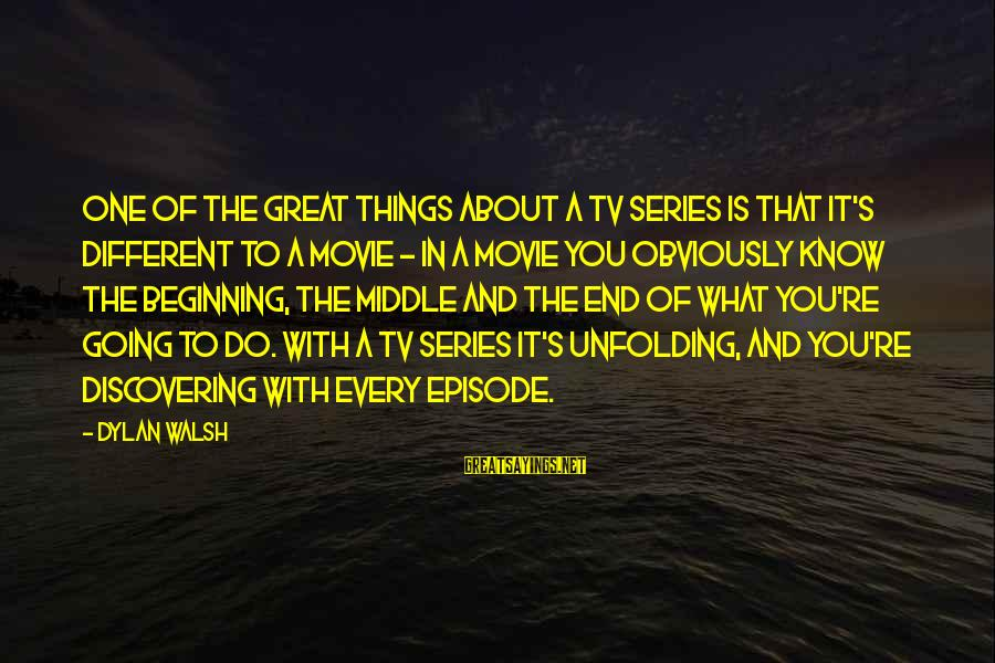 What If Movie Best Sayings By Dylan Walsh: One of the great things about a TV series is that it's different to a