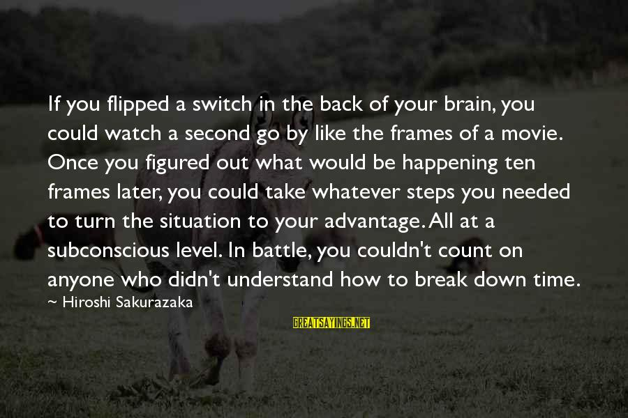 What If Movie Best Sayings By Hiroshi Sakurazaka: If you flipped a switch in the back of your brain, you could watch a