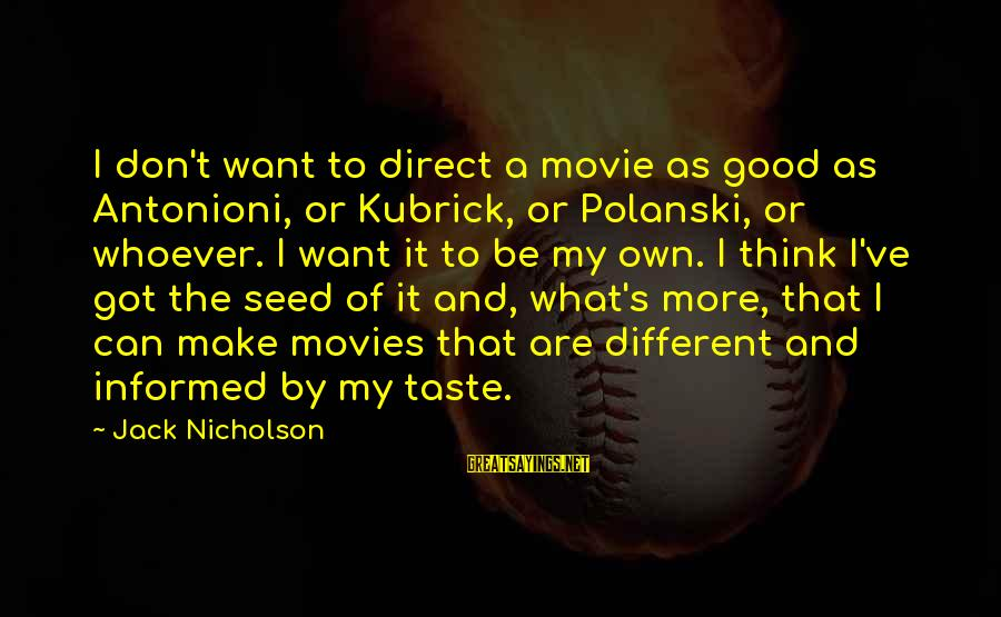 What If Movie Best Sayings By Jack Nicholson: I don't want to direct a movie as good as Antonioni, or Kubrick, or Polanski,