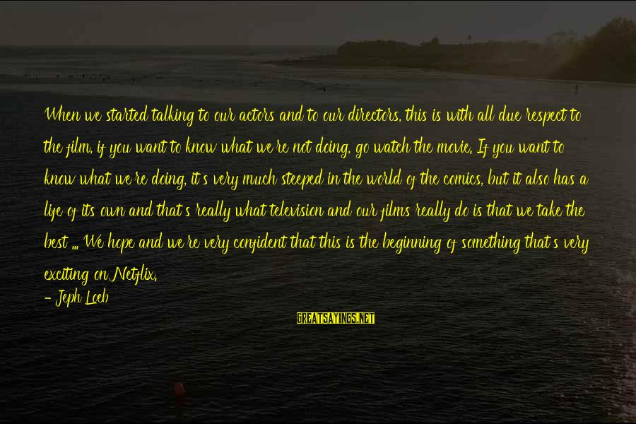What If Movie Best Sayings By Jeph Loeb: When we started talking to our actors and to our directors, this is with all