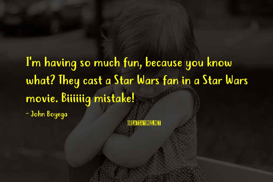 What If Movie Best Sayings By John Boyega: I'm having so much fun, because you know what? They cast a Star Wars fan