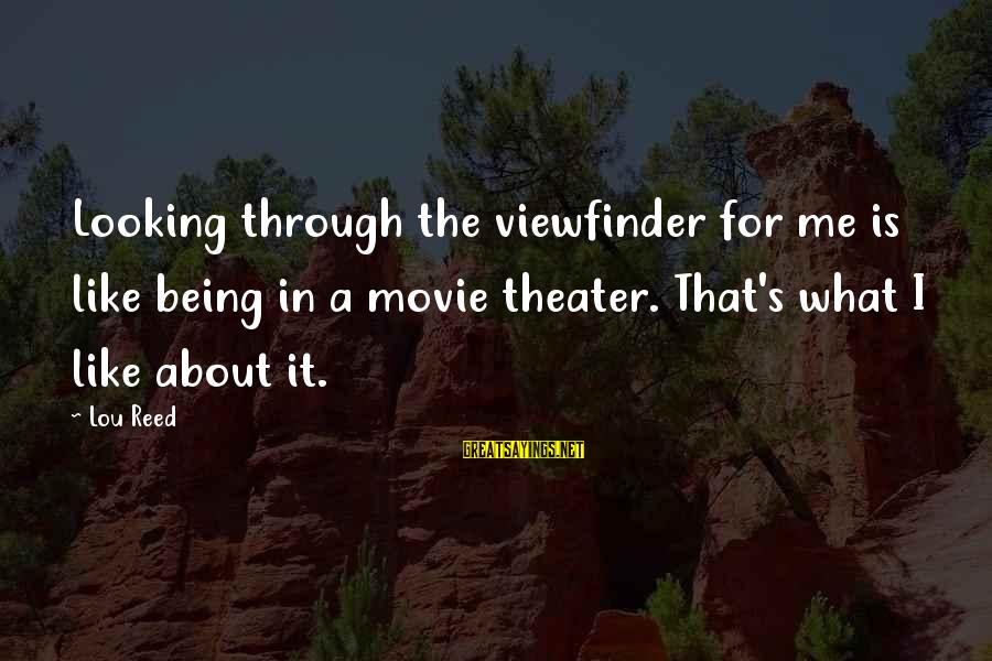 What If Movie Best Sayings By Lou Reed: Looking through the viewfinder for me is like being in a movie theater. That's what