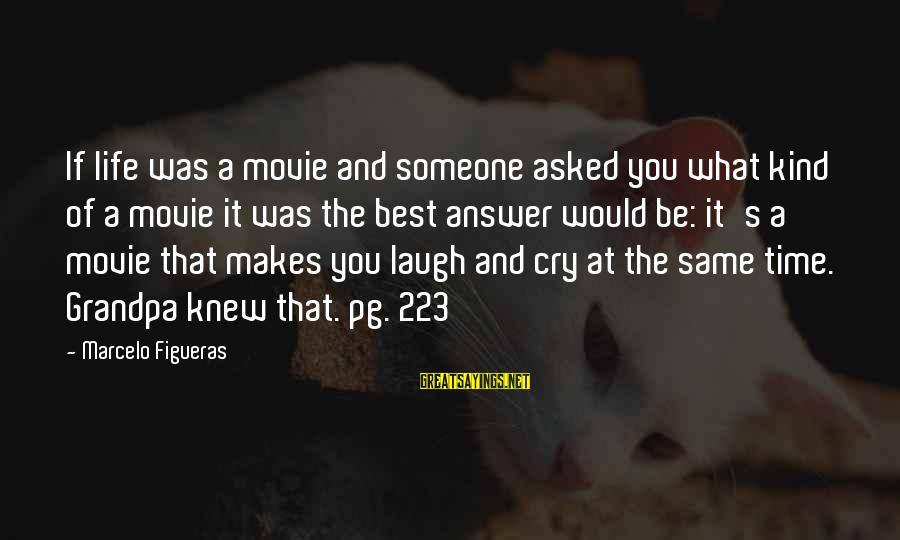 What If Movie Best Sayings By Marcelo Figueras: If life was a movie and someone asked you what kind of a movie it