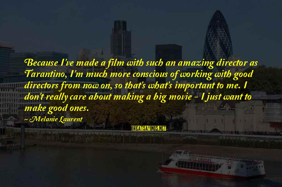 What If Movie Best Sayings By Melanie Laurent: Because I've made a film with such an amazing director as Tarantino, I'm much more