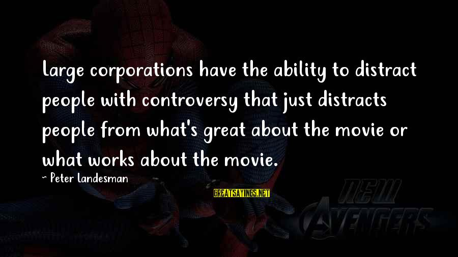 What If Movie Best Sayings By Peter Landesman: Large corporations have the ability to distract people with controversy that just distracts people from
