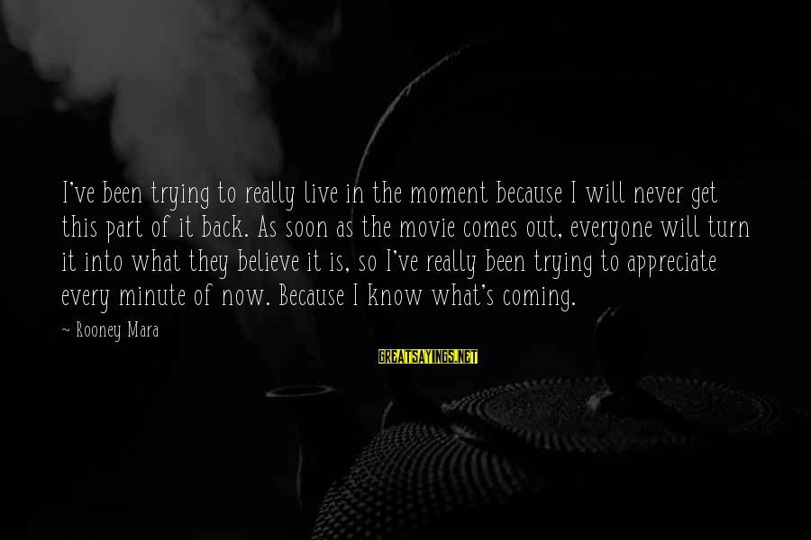 What If Movie Best Sayings By Rooney Mara: I've been trying to really live in the moment because I will never get this