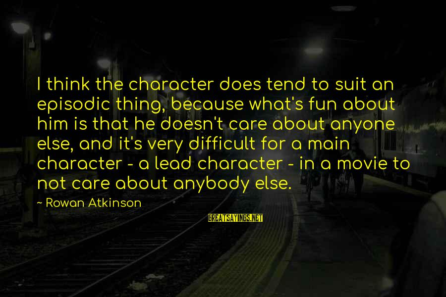 What If Movie Best Sayings By Rowan Atkinson: I think the character does tend to suit an episodic thing, because what's fun about