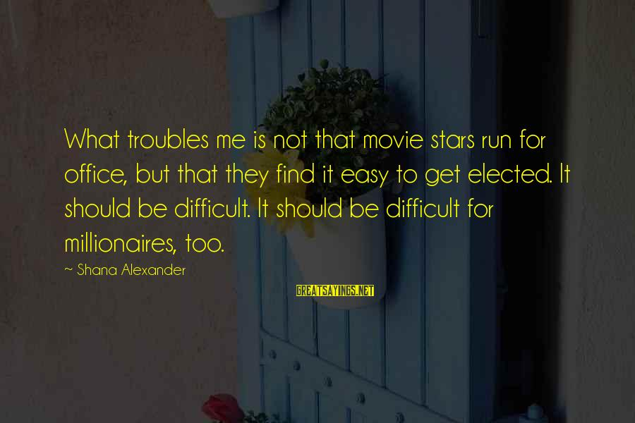 What If Movie Best Sayings By Shana Alexander: What troubles me is not that movie stars run for office, but that they find