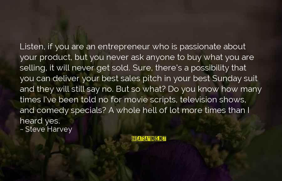 What If Movie Best Sayings By Steve Harvey: Listen, if you are an entrepreneur who is passionate about your product, but you never