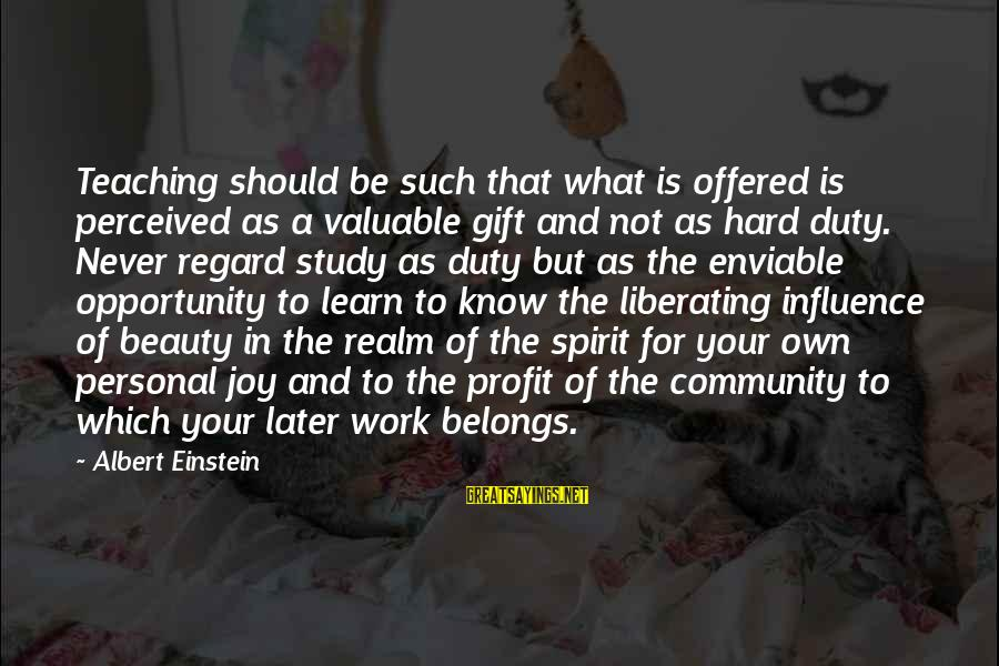 What Is Beauty Sayings By Albert Einstein: Teaching should be such that what is offered is perceived as a valuable gift and