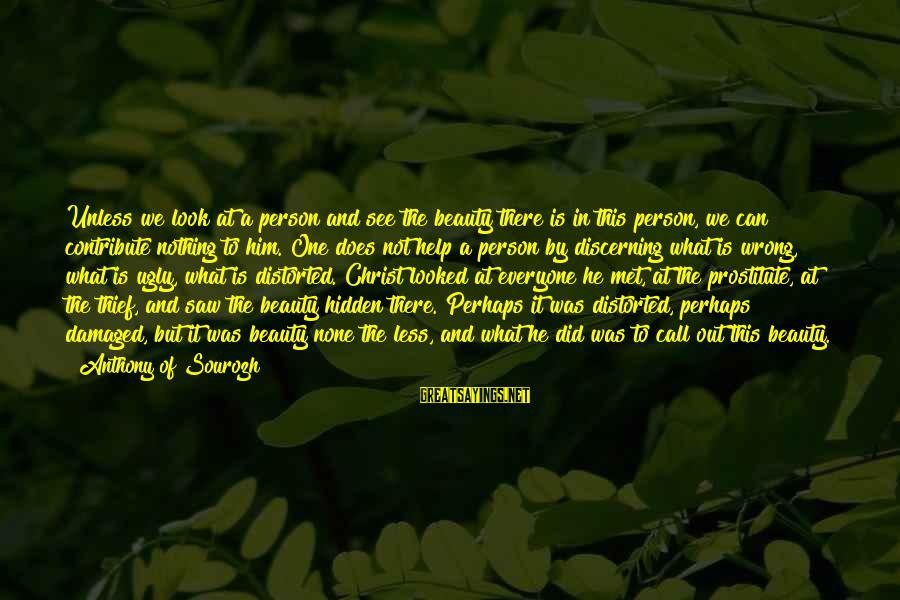 What Is Beauty Sayings By Anthony Of Sourozh: Unless we look at a person and see the beauty there is in this person,