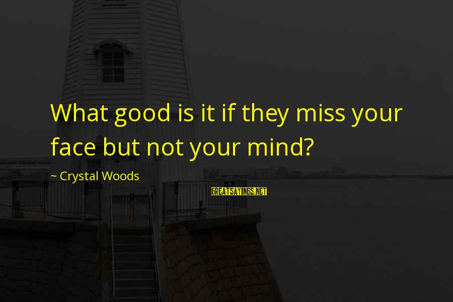 What Is Beauty Sayings By Crystal Woods: What good is it if they miss your face but not your mind?