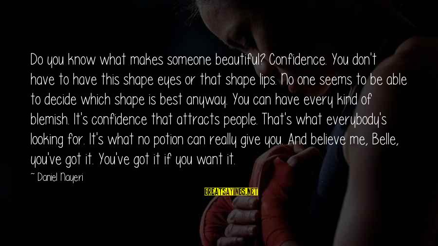 What Is Beauty Sayings By Daniel Nayeri: Do you know what makes someone beautiful? Confidence. You don't have to have this shape