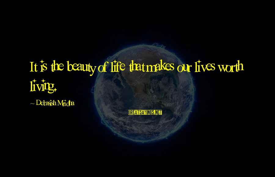 What Is Beauty Sayings By Debasish Mridha: It is the beauty of life that makes our lives worth living.
