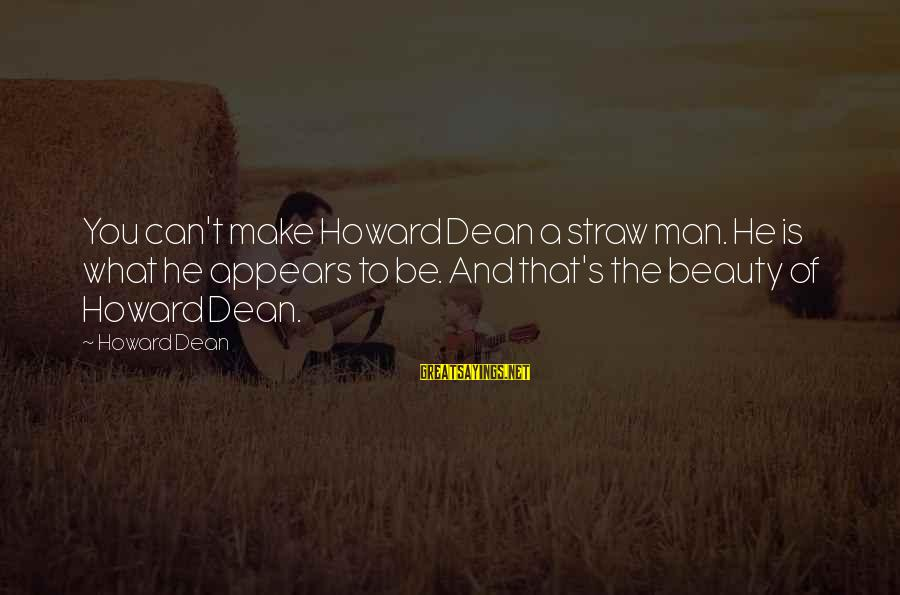 What Is Beauty Sayings By Howard Dean: You can't make Howard Dean a straw man. He is what he appears to be.