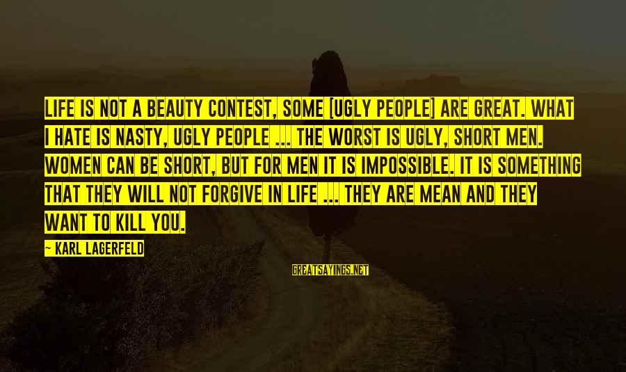 What Is Beauty Sayings By Karl Lagerfeld: Life is not a beauty contest, some [ugly people] are great. What I hate is