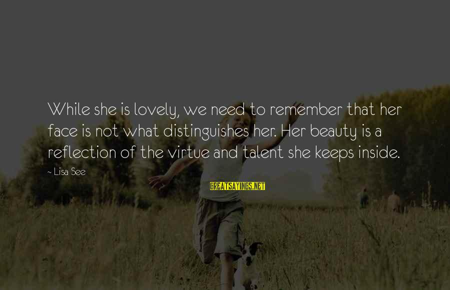 What Is Beauty Sayings By Lisa See: While she is lovely, we need to remember that her face is not what distinguishes