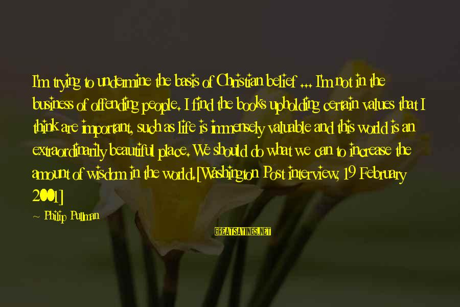 What Is Beauty Sayings By Philip Pullman: I'm trying to undermine the basis of Christian belief ... I'm not in the business