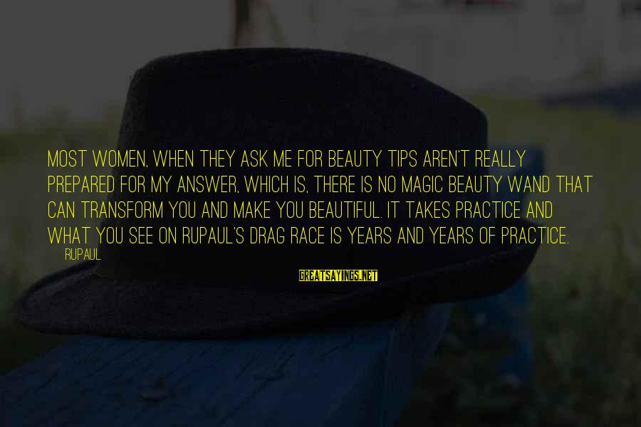 What Is Beauty Sayings By RuPaul: Most women, when they ask me for beauty tips aren't really prepared for my answer,